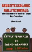 Reussite Scolaire, Faillite Sociale. Genealogie Mentale de La Crise de L'Afrique Noire Francophone