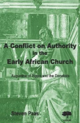 A Conflict on Authority in the Early African Church. Augustine of Hippo and the Donatists
