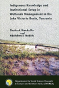 Indigenous Knowledge and Institutional Setup in Wetlands Management in the Lake Victoria Basin, Tanzania