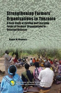 Strengthening Farmers' Organisations in Tanzania: A Case Study of Farmers' Group Organisations in Selected Districts