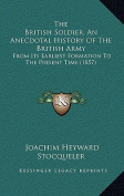 The British Soldier, an Anecdotal History of the British Army