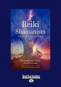 Reiki Shamanism [Large Print]