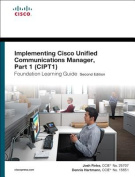 Implementing Cisco Unified Communications Manager: (CCNP Voice CIPT1 642-447)
