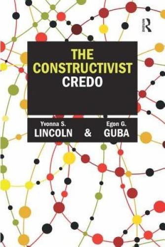 The Constructivist Credo by Dr. Yvonna S. Lincoln.