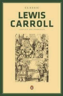 Classic Lewis Carroll: Complete and Unabridged