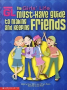 The Girls' Life Must-Have Guide to Making and Keeping Friends