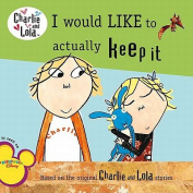 I Would Like to Actually Keep It (Charlie and Lola