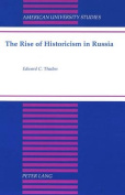 The Rise of Historicism in Russia (American University Studies, Series 9