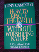 How to Rescue the Earth Without Worshiping Nature