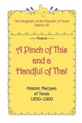A Pinch of This and a Handful of That, Historic Recipes of Texas 1830-1900