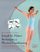 The Complete Guide to Joseph H. Pilates' Technique of Physical Conditioning