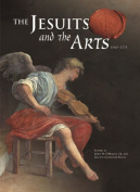The Jesuits and the Arts, 1540-1773
