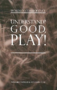 Understand? Good Play!