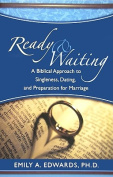 Ready & Waiting  : A Biblical Approach to Singleness, Dating, and Preparation for Marriage