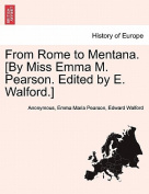 From Rome to Mentana. [By Miss Emma M. Pearson. Edited by E. Walford.]