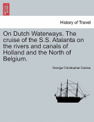 On Dutch Waterways. the Cruise of the S.S. Atalanta on the Rivers and Canals of Holland and the North of Belgium.