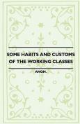 Some Habits and Customs of the Working Classes