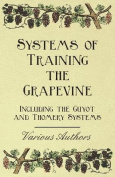 Systems of Training the Grapevine - Including the Guyot and Thomery Systems