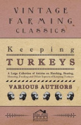 Keeping Turkeys - A Large Collection of Articles on Hatching, Rearing, Housing, Feeding and Other Aspects of Keeping Turkeys
