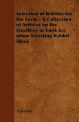 Selection of Rabbits for the Farm - A Collection of Articles on the Qualities to Look for When Selecting Rabbit Stock