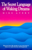 The Secret Language of Waking Dreams