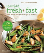 Weeknight Fresh & Fast  : Simple, Healthy Meals for Every Night of the Week
