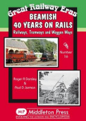 Beamish 40 Years on Rails