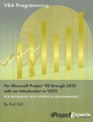 VBA Programming for Microsoft Project '98 Through 2010 with an Introduction to VSTO