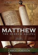 Matthew, the Hebrew Gospel (Volume I, Matthew 1-8), Large Print Edition [Large Print]