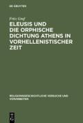 Eleusis Und Die Orphische Dichtung Athens in Vorhellenistischer Zeit  [GER]