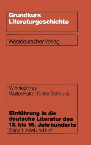 Einfuhrung in Die Deutsche Literatur Des 12. Bis 16. Jahrhunderts: Adel Und
