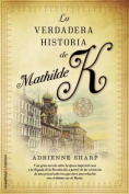La Verdadera Historia de Mathilde K = The True Story of Mathilde K [Spanish]