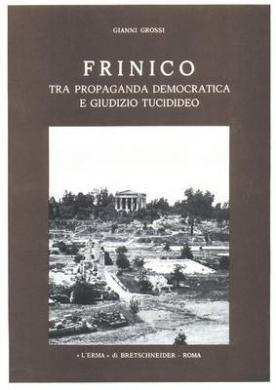 Frinico Tra Propaganda Democratica E Giudizio Tucidideo (Pubblicazioni Dell'istituto Di Storia Antica)