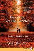 Everything We Ever Wanted [Large Print]