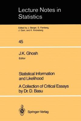 Statistical Information and Likelihood: A Collection of Critical Essays by Dr. D. Basu (Lecture Notes in Statistics)