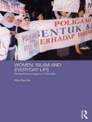 Women, Islam and Everyday Life: Renegotiating Polygamy in Indonesia