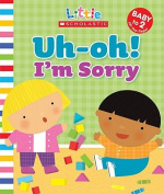 Uh-Oh! I'm Sorry (Little Scholastic) [Board book]