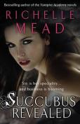 Succubus Revealed. Richelle Mead