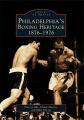 Philadelphia's Boxing Heritage 1876-1976 (Images of Sports