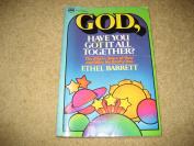 God, Have You Got It All Together?