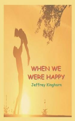 When We Were Happy by Jeffrey Kinghorn.