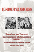 Bonhoeffer and King the Life and Theology Documented in Christian News 1963-2011