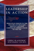 Leadership in Action - Principles Forged in the Crucible of Military Service Can Lead Corporate America Back to the Top