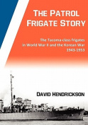 The Patrol Frigate Story | The Tacoma-class Frigates in World War II and the Korean War 1943-1953