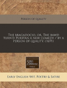 The Bragadocio, Or, the Bawd Turn'd Puritan a New Comedy / By a Person of Quality.
