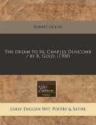 The Dream to Sr. Charles Duncomb / By R. Gold.