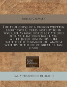 The True Copye of a PROLOG Wrytten about Two C. Yeres Paste by Iohn Wycklife as Maye Iustly Be Gatherid Bi That, That Iohn Bale Hath Writte[n] of Him in His Boke Entitlid the Summarie of Famouse Writers of the Ile of Great Britan
