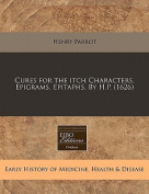 Cures for the Itch Characters. Epigrams. Epitaphs. by H.P.