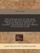 The Life and Acts of the Most Famous & Valiant Champion Syr William Wallace, Knight of Ellerslie