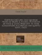 Rhetoric[ae] Libri Duo Quorum Prior de Tropis & Figuris, Posterior de Voce & Gestu Praecipit  : In Vsum Scholaru[m] Accuratius Iam Quinto Editi.